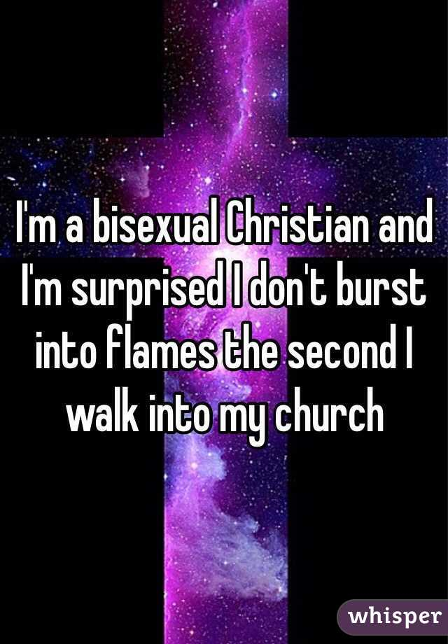 I'm a bisexual Christian and I'm surprised I don't burst into flames the second I walk into my church
