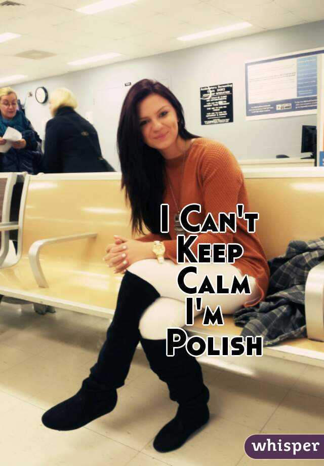 I Can't  Keep  Calm I'm   Polish