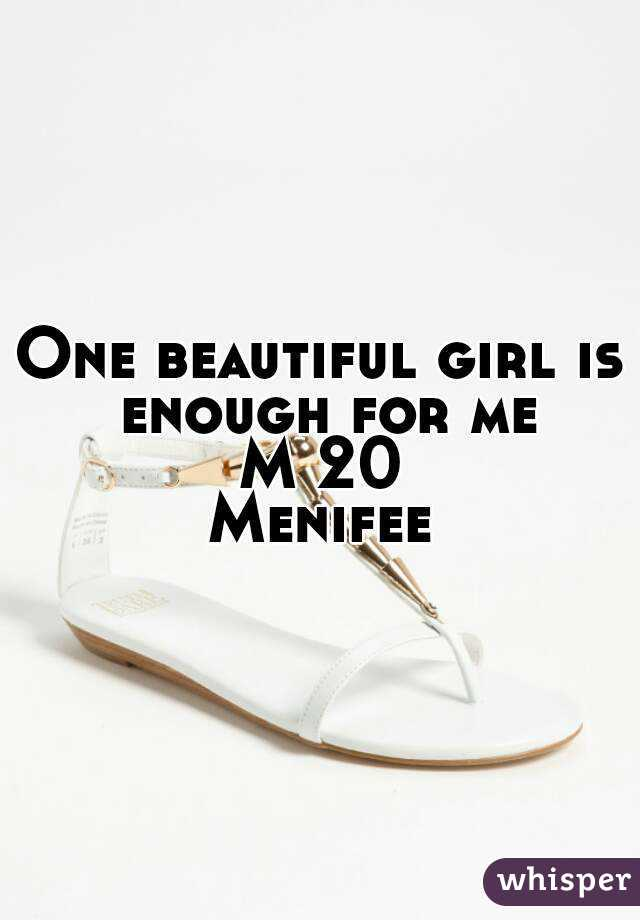 One beautiful girl is enough for me M 20 Menifee