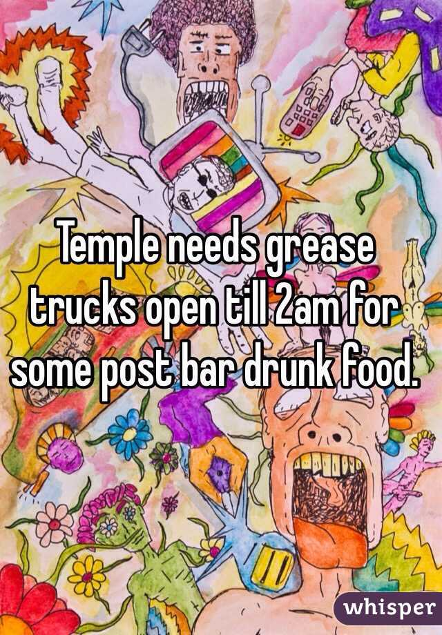 Temple needs grease trucks open till 2am for some post bar drunk food.