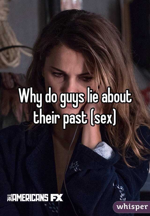 Why do guys lie about their past (sex)