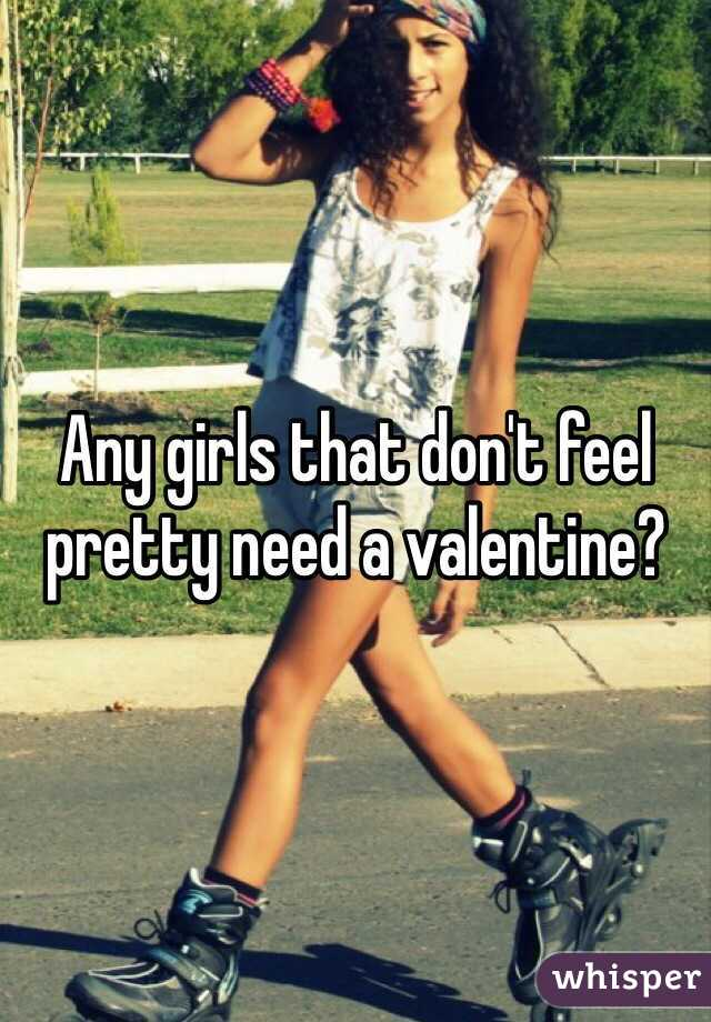 Any girls that don't feel pretty need a valentine?