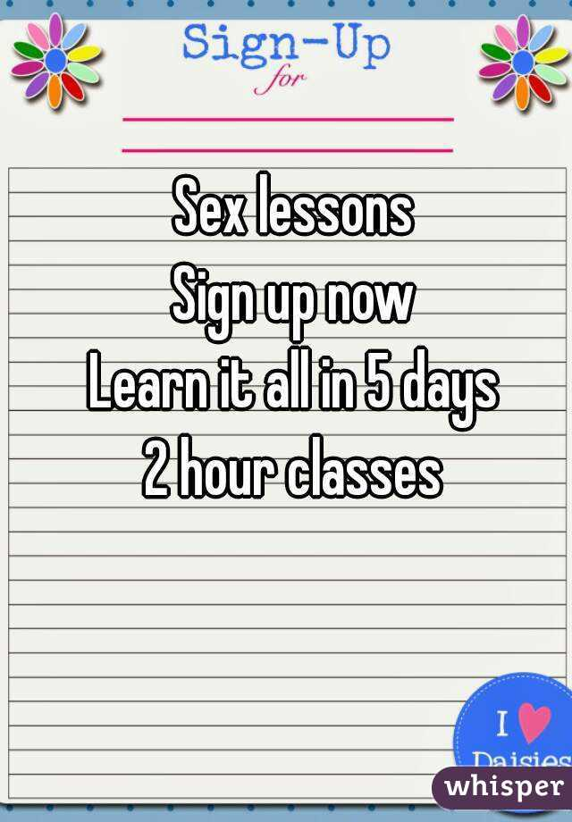Sex lessons Sign up now Learn it all in 5 days 2 hour classes