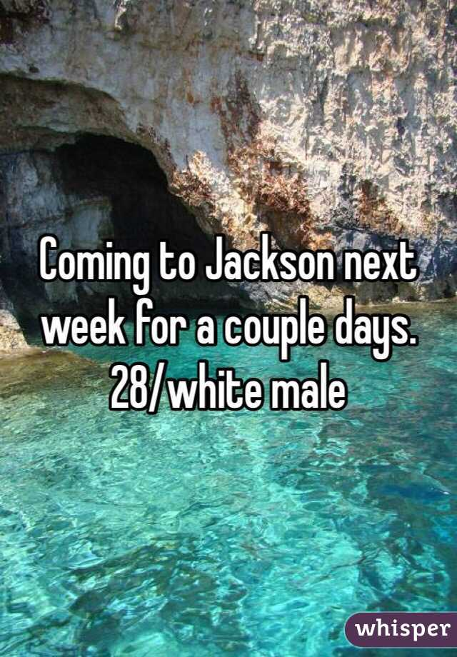 Coming to Jackson next week for a couple days. 28/white male