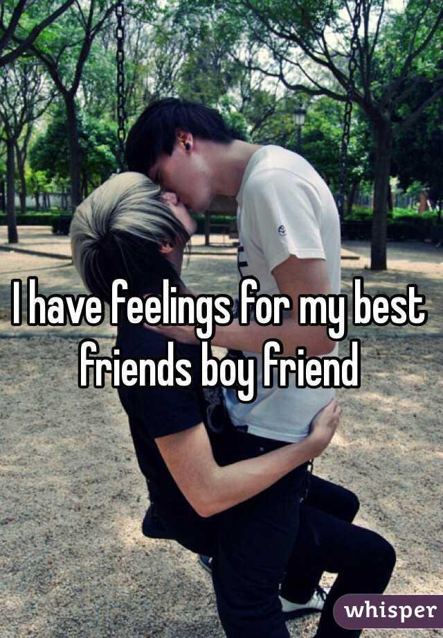 I have feelings for my best friends boy friend