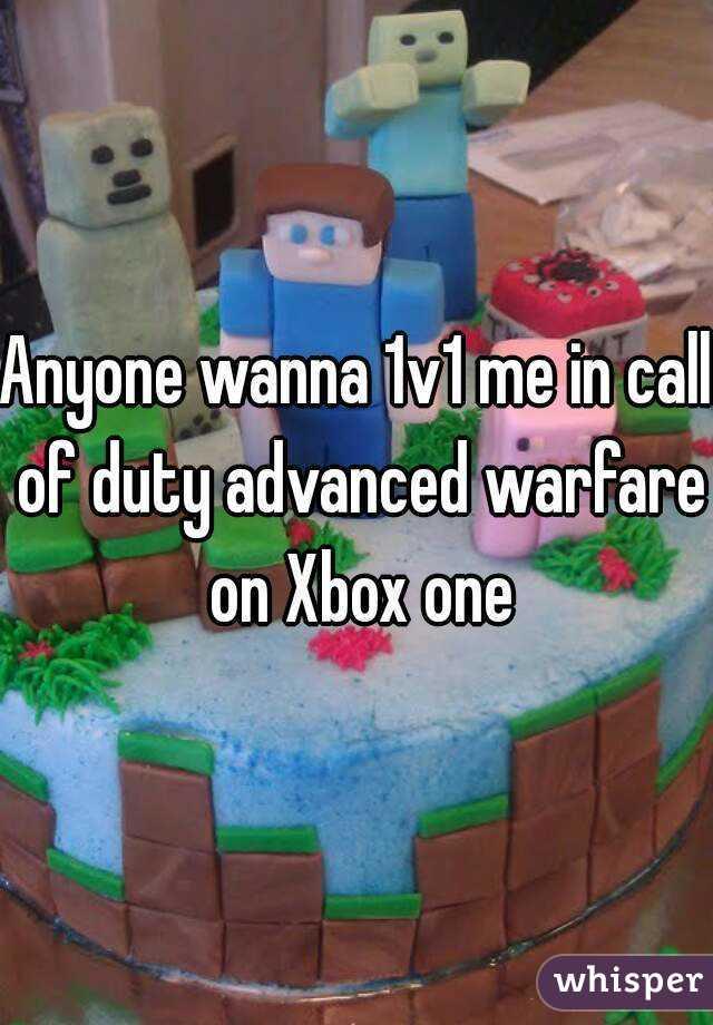 Anyone wanna 1v1 me in call of duty advanced warfare on Xbox one