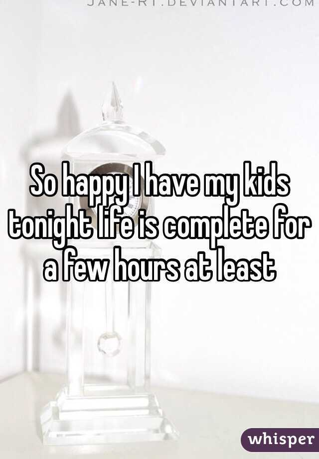 So happy I have my kids tonight life is complete for a few hours at least