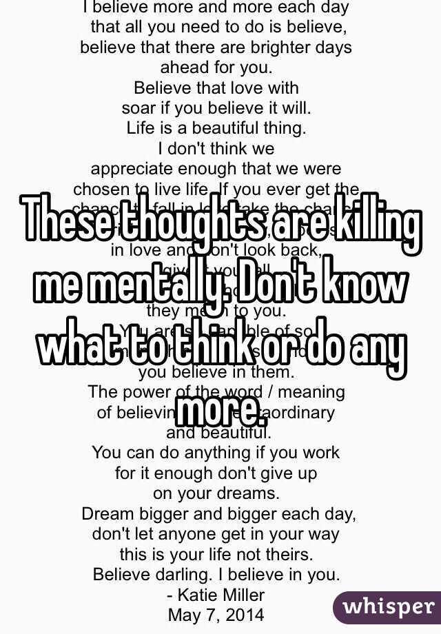 These thoughts are killing me mentally. Don't know what to think or do any more.