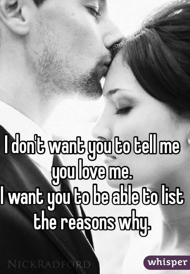I don't want you to tell me you love me. I want you to be able to list the reasons why.