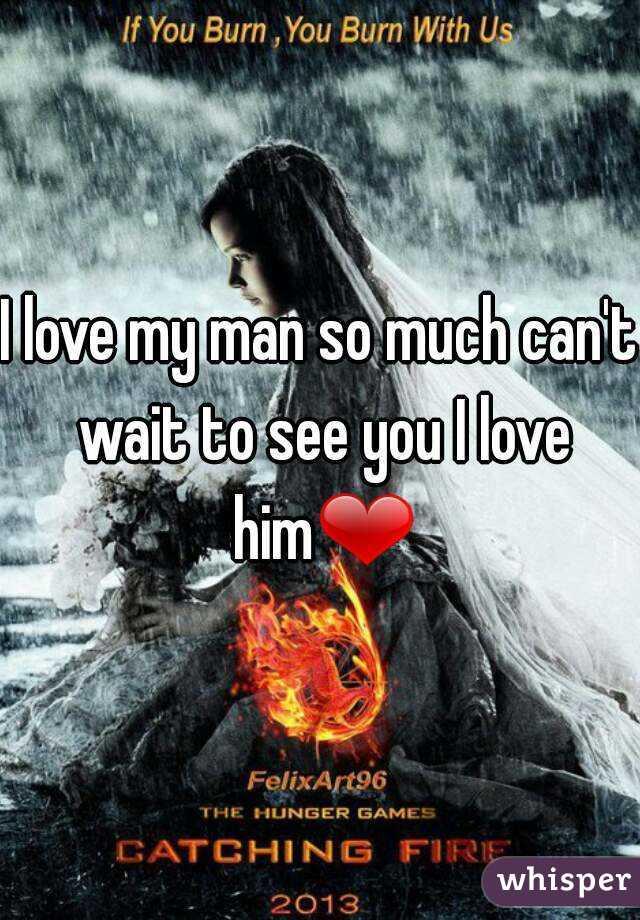 I love my man so much can't wait to see you I love him❤