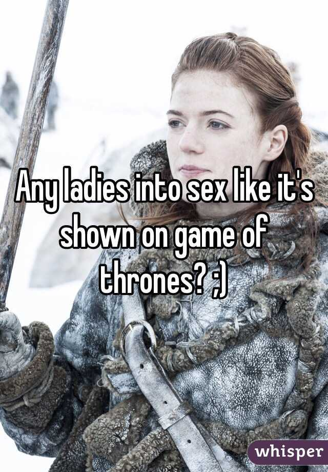 Any ladies into sex like it's shown on game of thrones? ;)