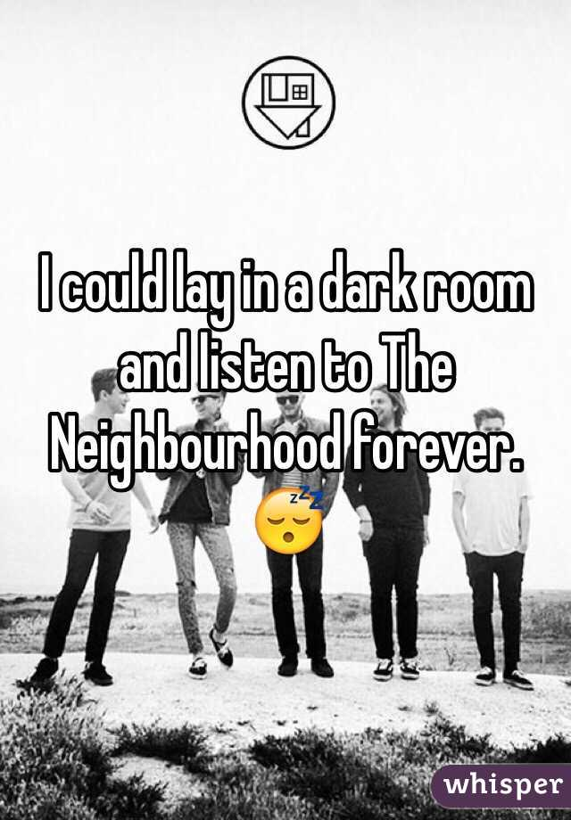 I could lay in a dark room and listen to The Neighbourhood forever. 😴