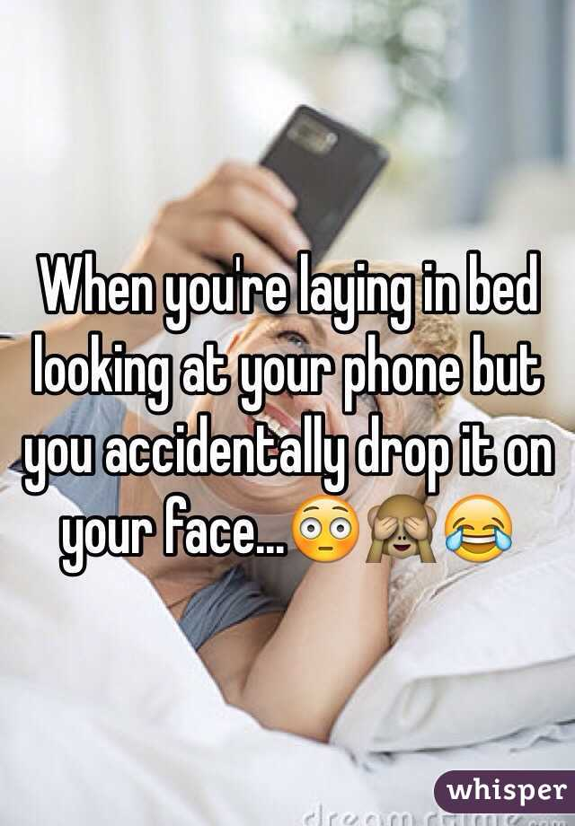 When you're laying in bed looking at your phone but you accidentally drop it on your face...😳🙈😂