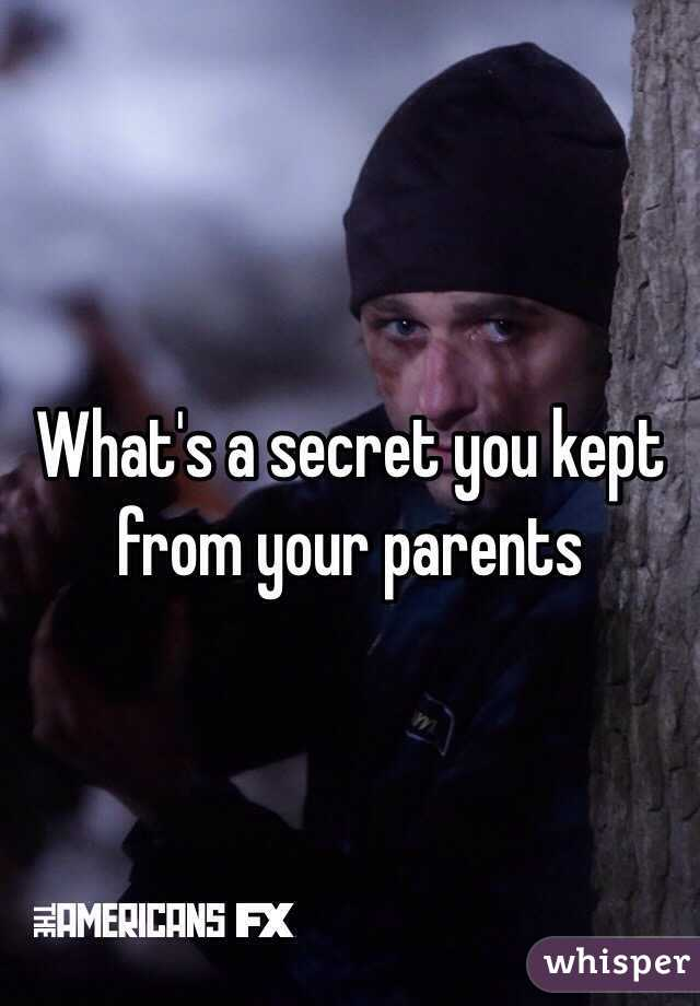 What's a secret you kept from your parents