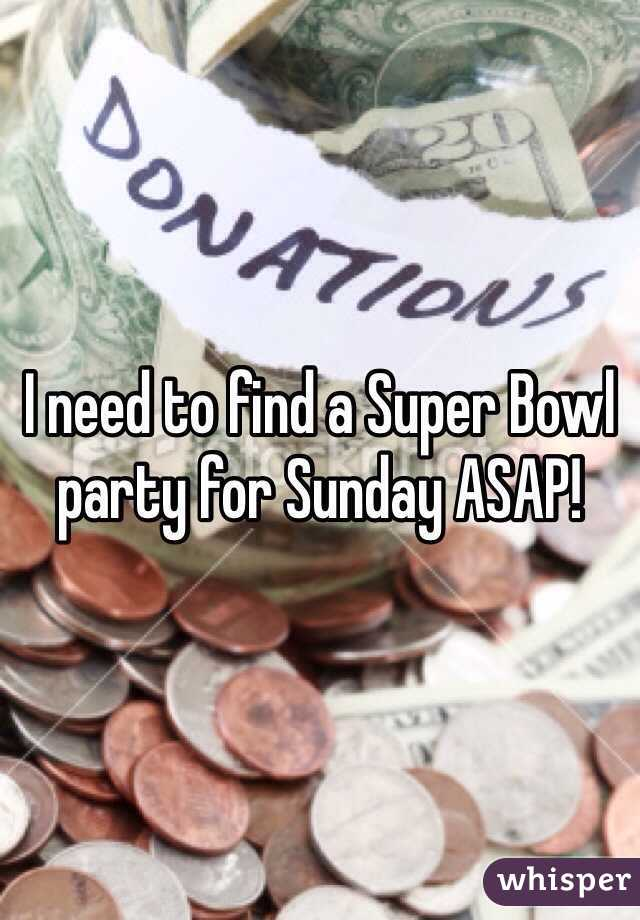 I need to find a Super Bowl party for Sunday ASAP!