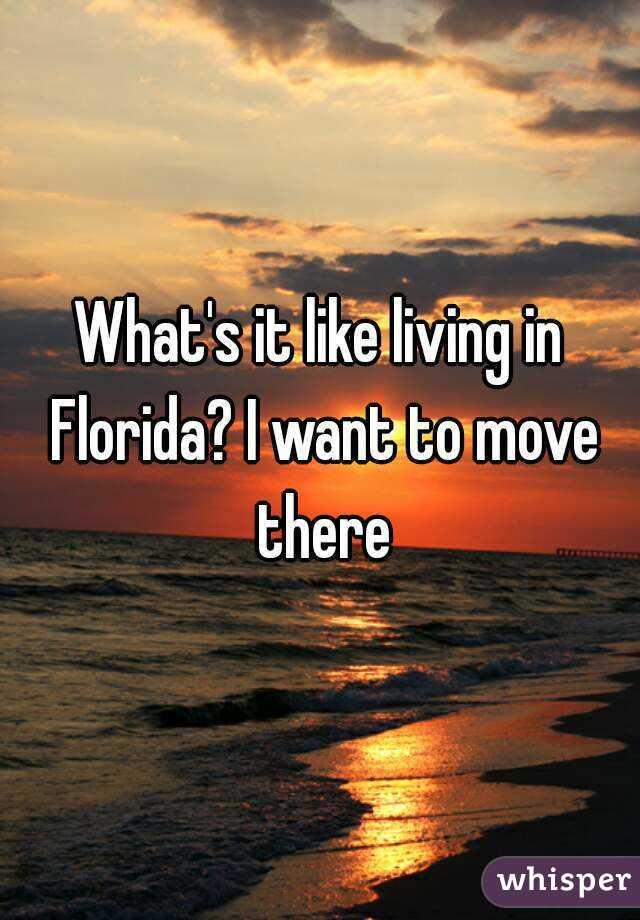 What's it like living in Florida? I want to move there
