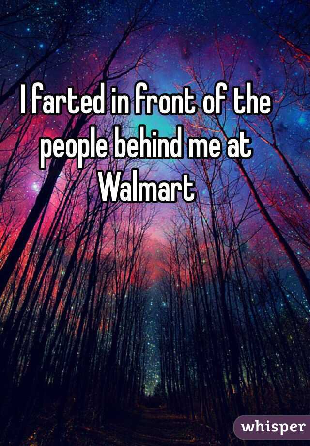 I farted in front of the people behind me at Walmart