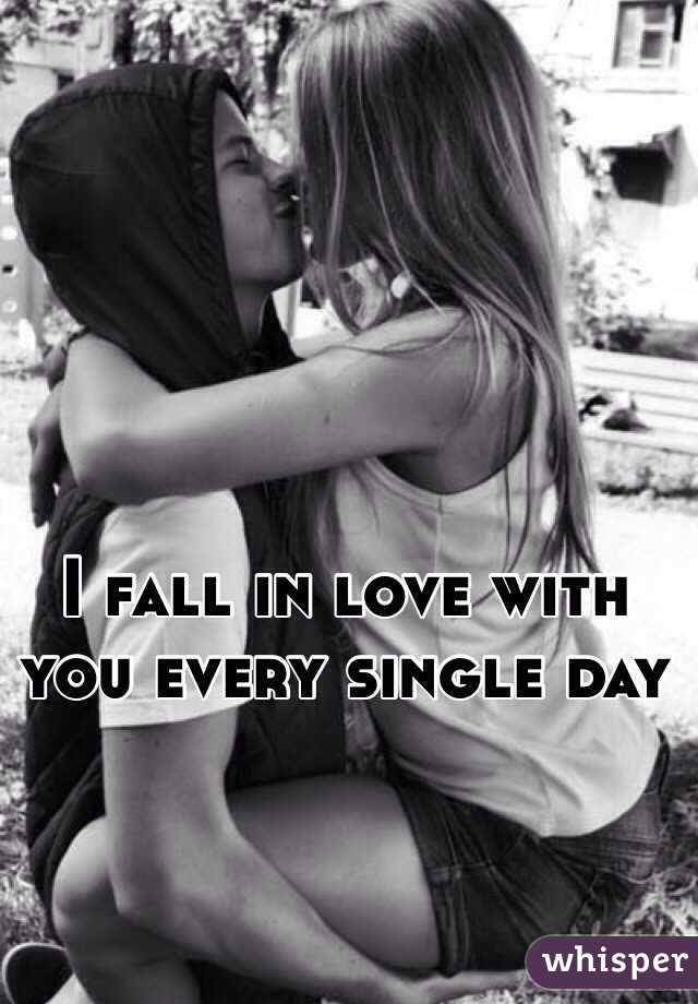I fall in love with you every single day