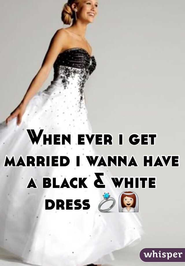 When ever i get married i wanna have a black & white dress 💍👰