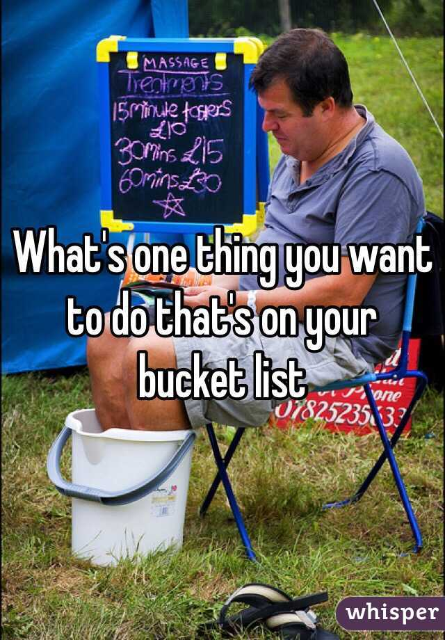 What's one thing you want to do that's on your bucket list
