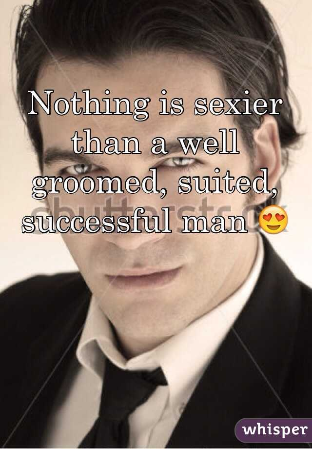Nothing is sexier than a well groomed, suited, successful man 😍
