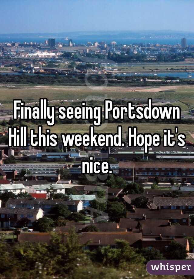 Finally seeing Portsdown Hill this weekend. Hope it's nice.