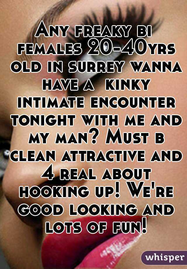 Any freaky bi females 20-40yrs old in surrey wanna have a  kinky intimate encounter tonight with me and my man? Must b clean attractive and 4 real about hooking up! We're good looking and lots of fun!