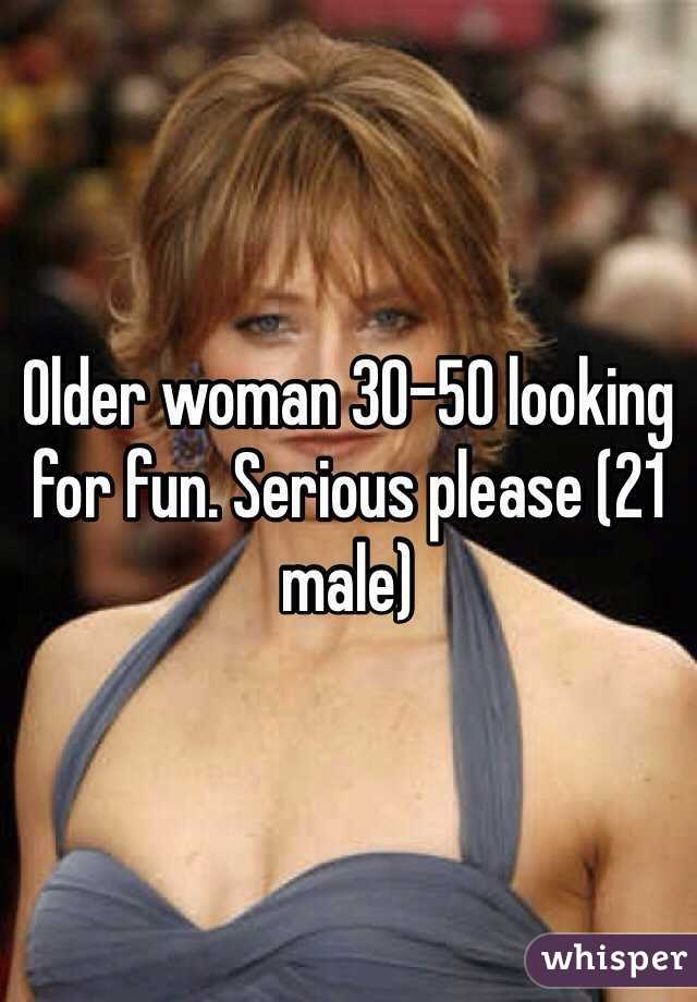 Older woman 30-50 looking for fun. Serious please (21 male)