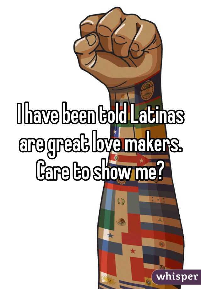I have been told Latinas are great love makers. Care to show me?