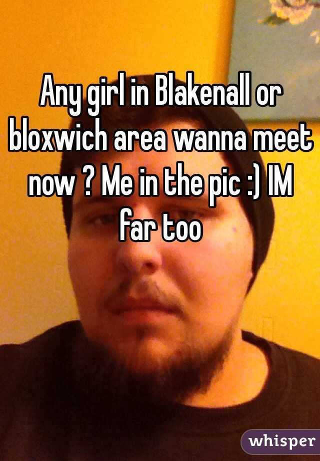 Any girl in Blakenall or bloxwich area wanna meet now ? Me in the pic :) IM far too