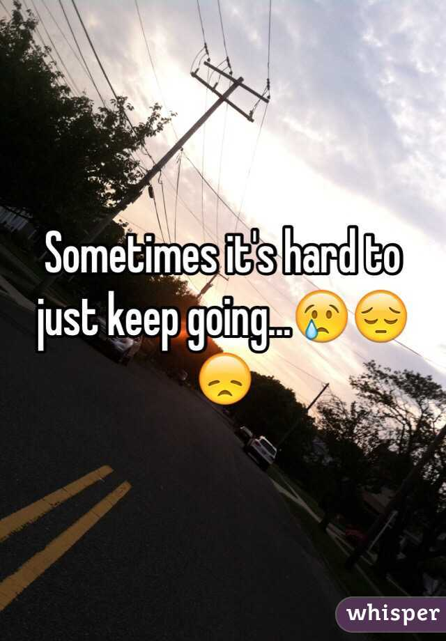 Sometimes it's hard to just keep going...😢😔😞