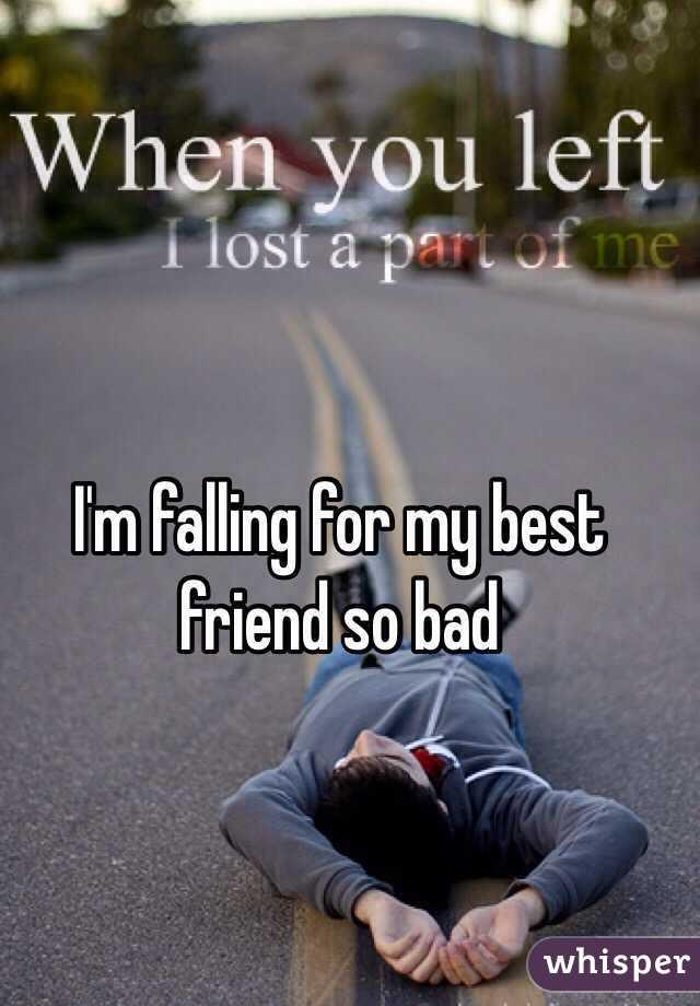 I'm falling for my best friend so bad