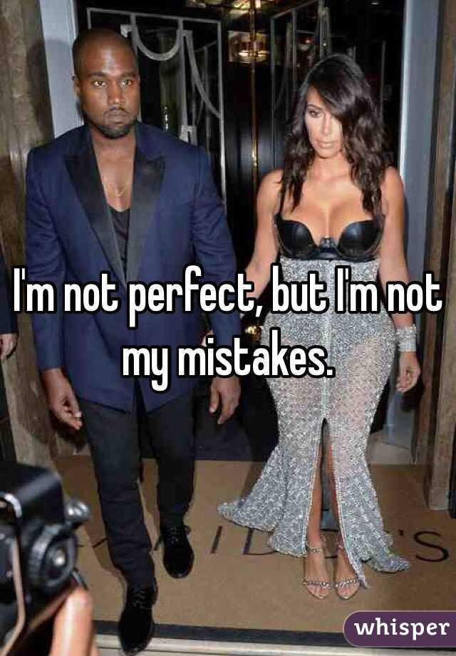 I'm not perfect, but I'm not my mistakes.