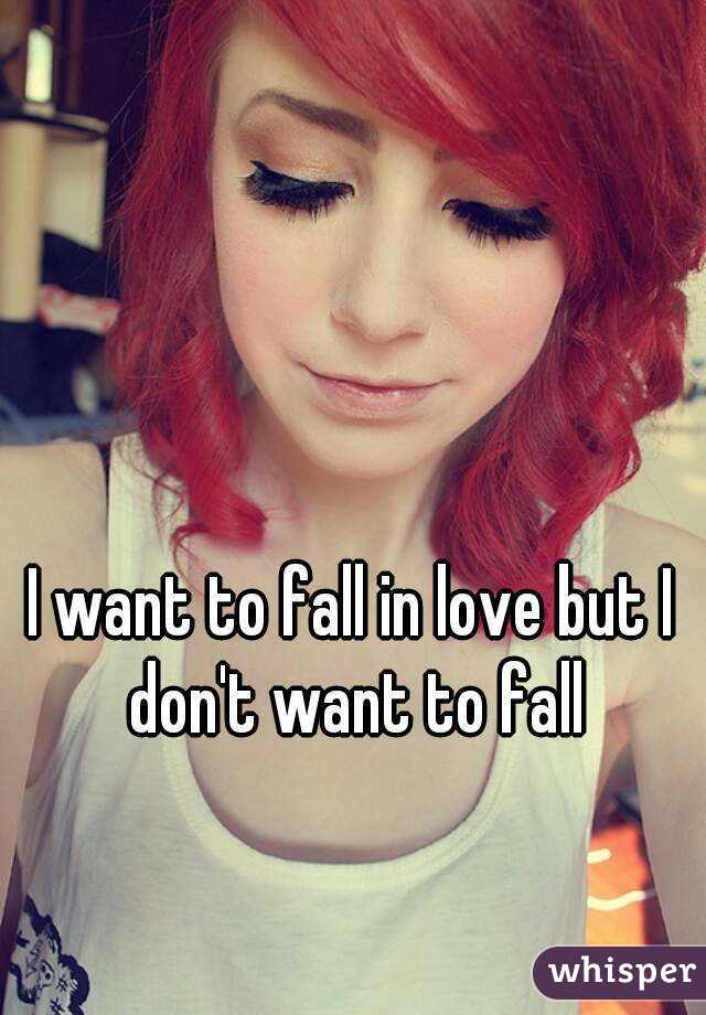 I want to fall in love but I don't want to fall