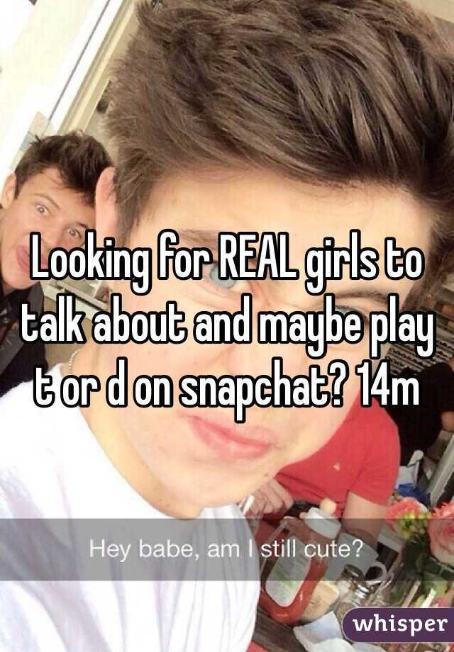 Looking for REAL girls to talk about and maybe play t or d on snapchat? 14m