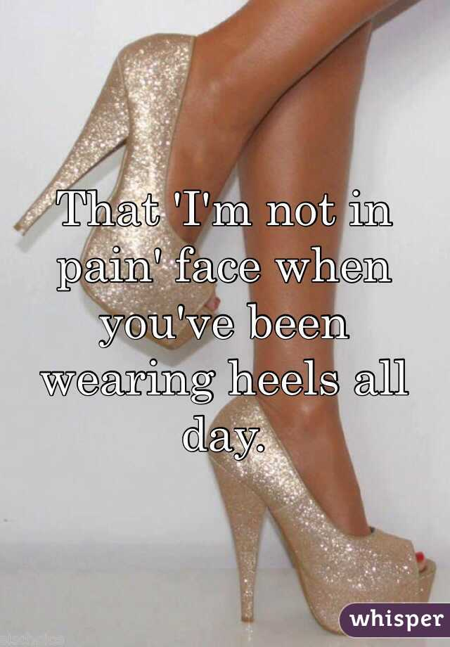 That 'I'm not in pain' face when you've been wearing heels all day.