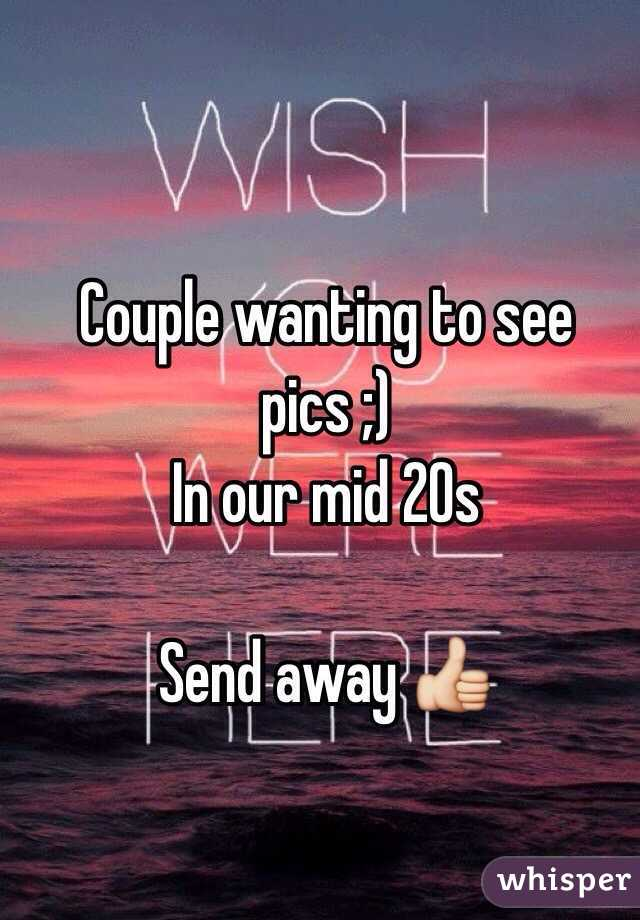Couple wanting to see pics ;)  In our mid 20s   Send away 👍