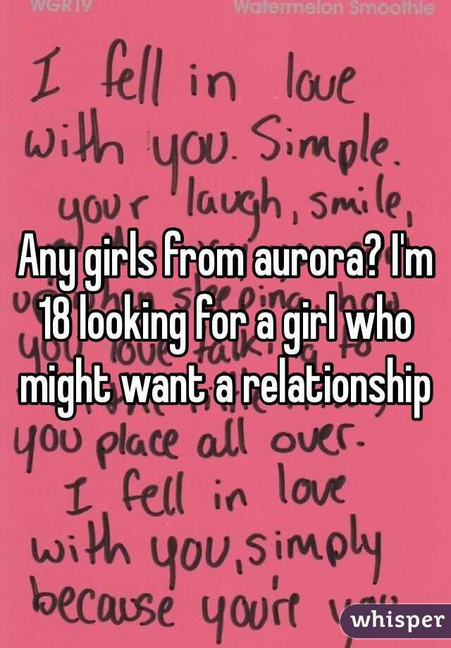 Any girls from aurora? I'm 18 looking for a girl who might want a relationship