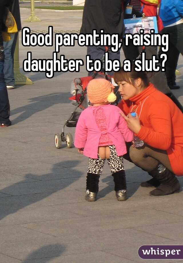 Good parenting, raising daughter to be a slut?