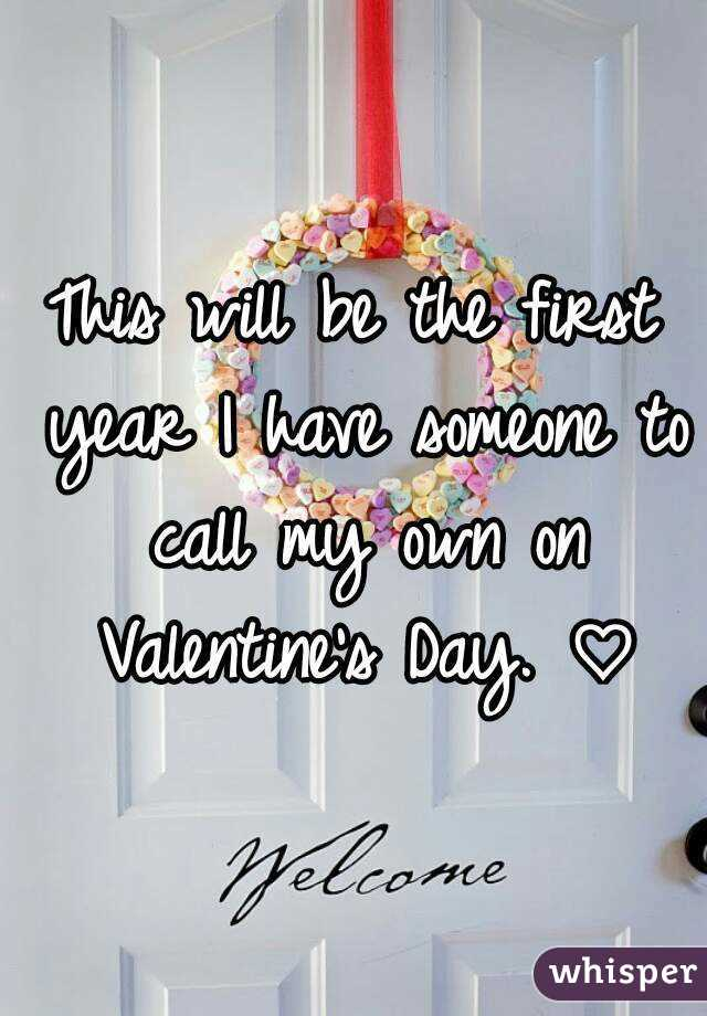This will be the first year I have someone to call my own on Valentine's Day. ♡