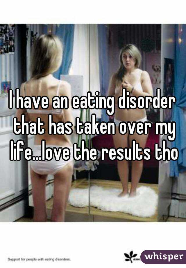 I have an eating disorder that has taken over my life...love the results tho