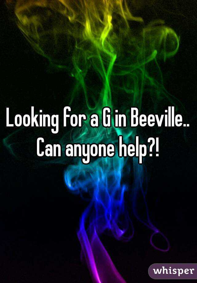 Looking for a G in Beeville.. Can anyone help?!