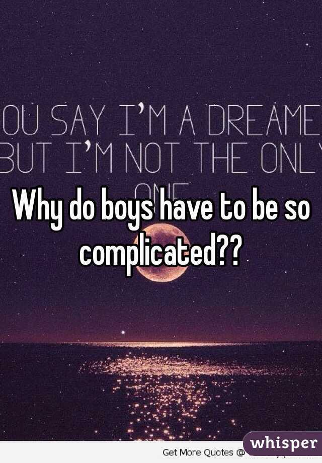 Why do boys have to be so complicated??