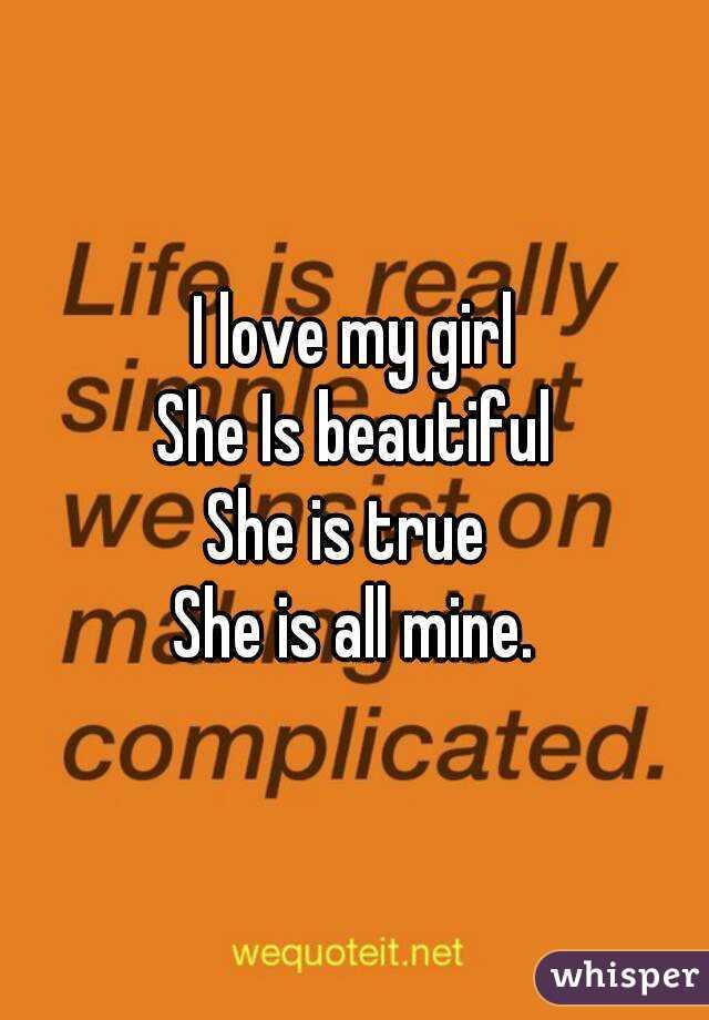 I love my girl She Is beautiful She is true  She is all mine.