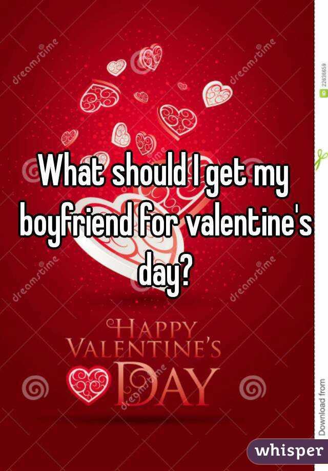 What should I get my boyfriend for valentine's day?