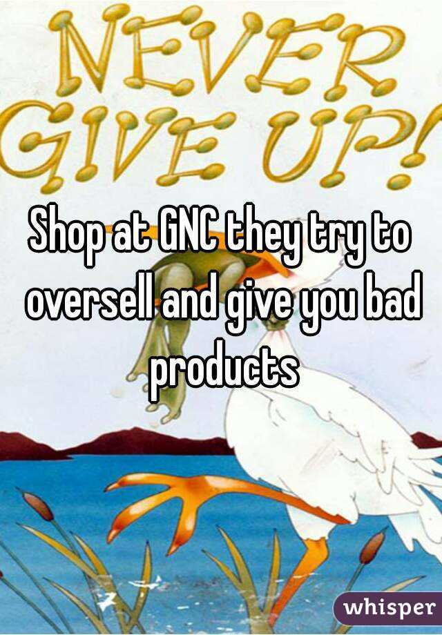 Shop at GNC they try to oversell and give you bad products