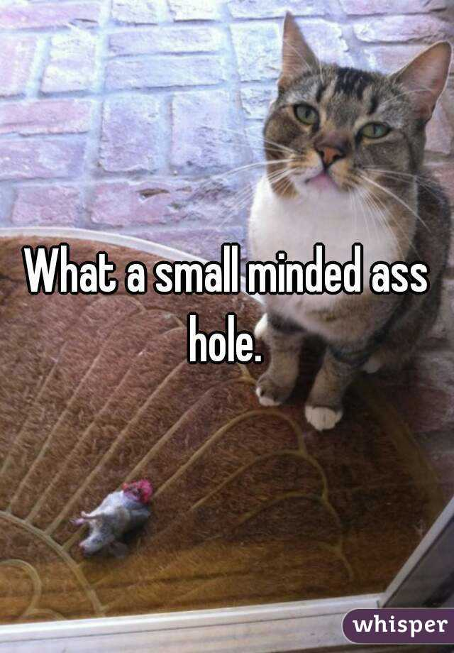 Small ass hole something is