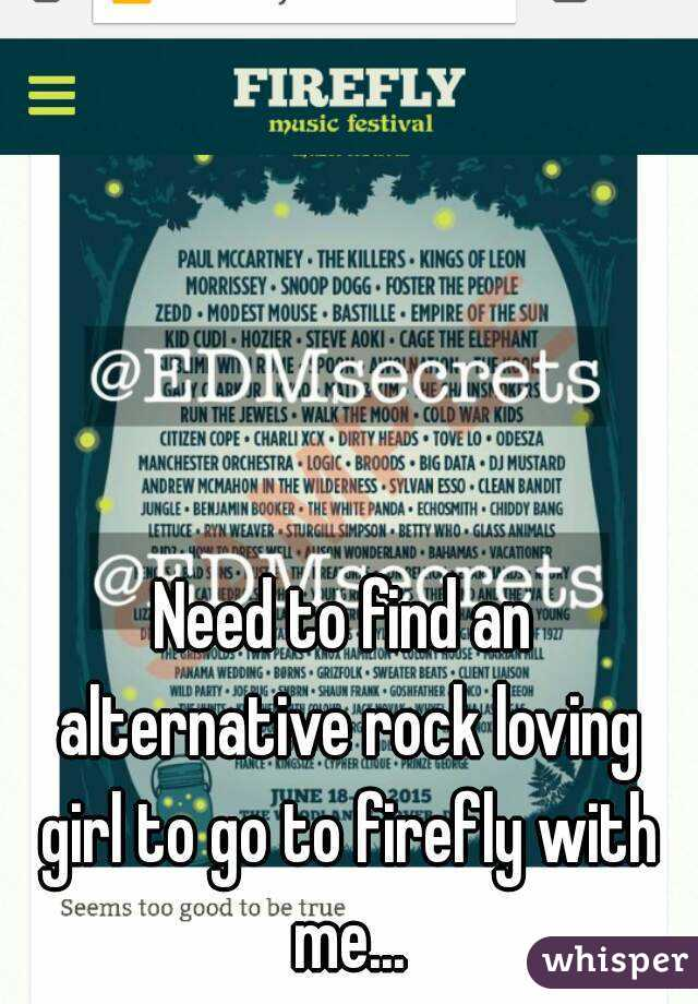 Need to find an alternative rock loving girl to go to firefly with me...
