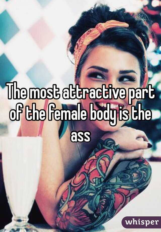 The most attractive part of the female body is the ass