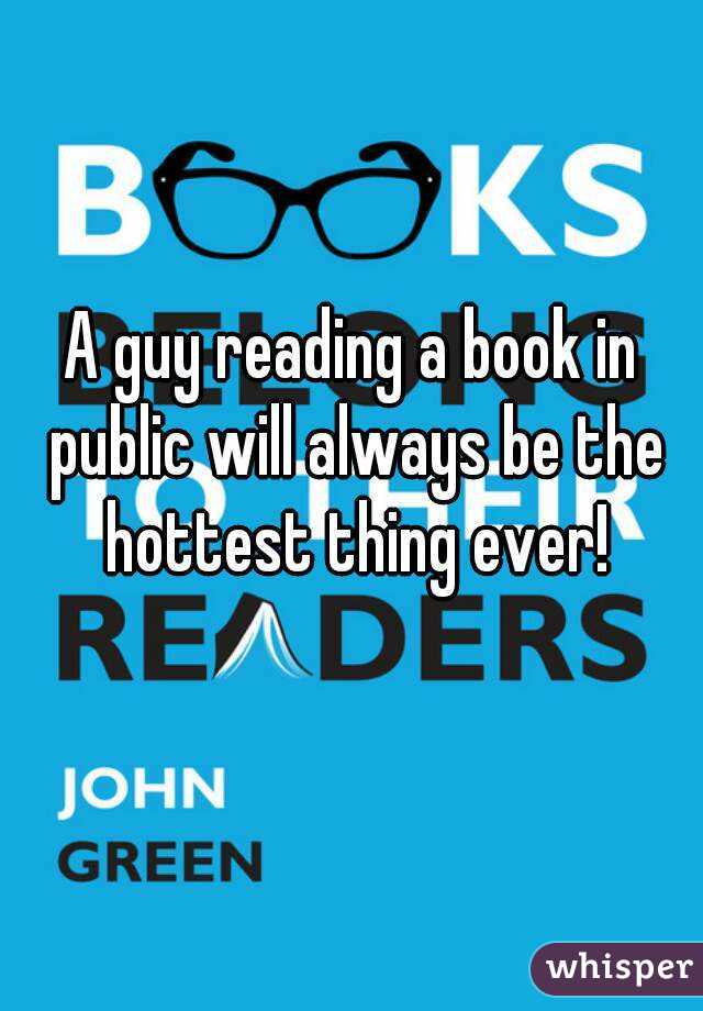 A guy reading a book in public will always be the hottest thing ever!